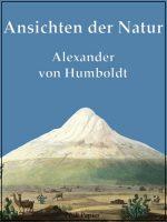 Friedrich Wilhelm Heinrich Alexander von Humboldt Ansichten der Natur