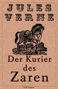 Michael Strogoff - Der Kurier des Zaren - von Jules Verne - Überarbeitete und illustrierte Ausgabe