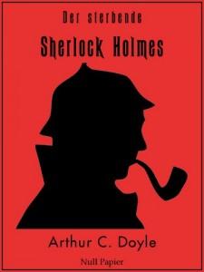 Der sterbende Sherlock Holmes: Und andere Detektivgeschichten - Illustrierte Fassung