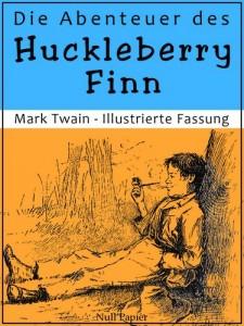 Die Abenteuer des Huckleberry Finn: Überarbeitete Fassung mit 153 Zeichungen