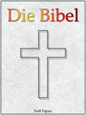 Die Bibel nach Luther - Altes und Neues Testament - Speziell für E-Book-Reader