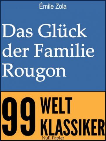 Das Glück der Familie Rougon - Ungekürzte Ausgabe (Die Rougon-Macquart)