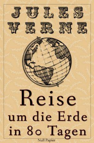 Jules Verne: Reise um die Erde in 80 Tagen - Kommentiert und illustriert