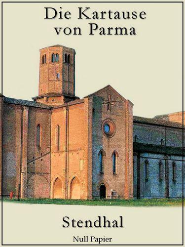 Die Kartause von Parma: Ein historischer Roman aus der Zeit der Napoleon-Kriege