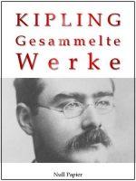 Rudyard Kipling - Gesammelte Werke - Romane und Erzählungen